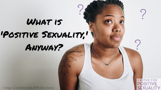 What is 'Positive Sexuality,' Anyway?