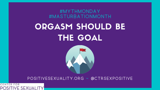 #MythMonday: Orgasm Should Be the Goal