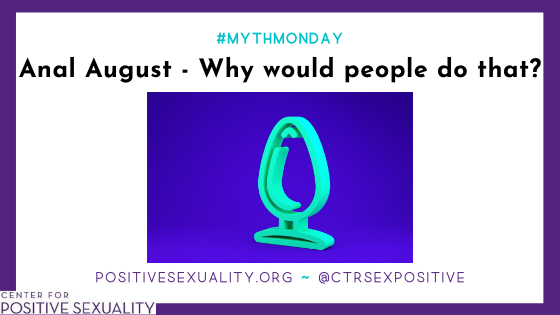 #MythMonday: Anal August  – Why would people do that?