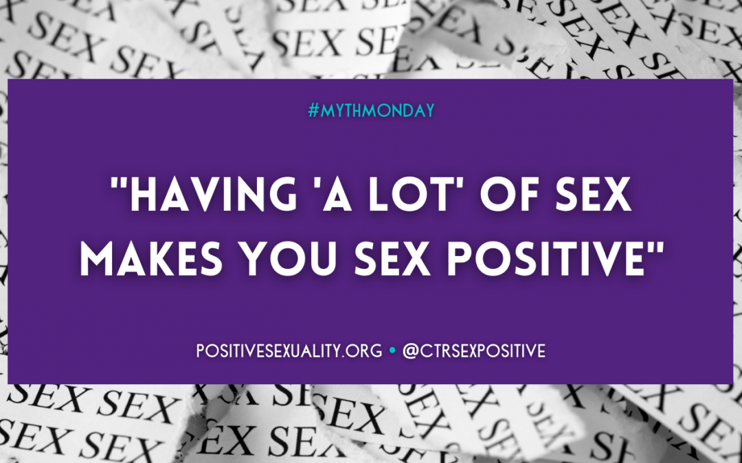 "#MythMonday: ""Having 'a lot' of Sex Makes You Sex Positive"""