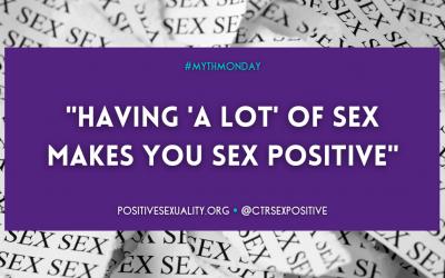 """#MythMonday: """"Having 'a lot' of Sex Makes You Sex Positive"""""""