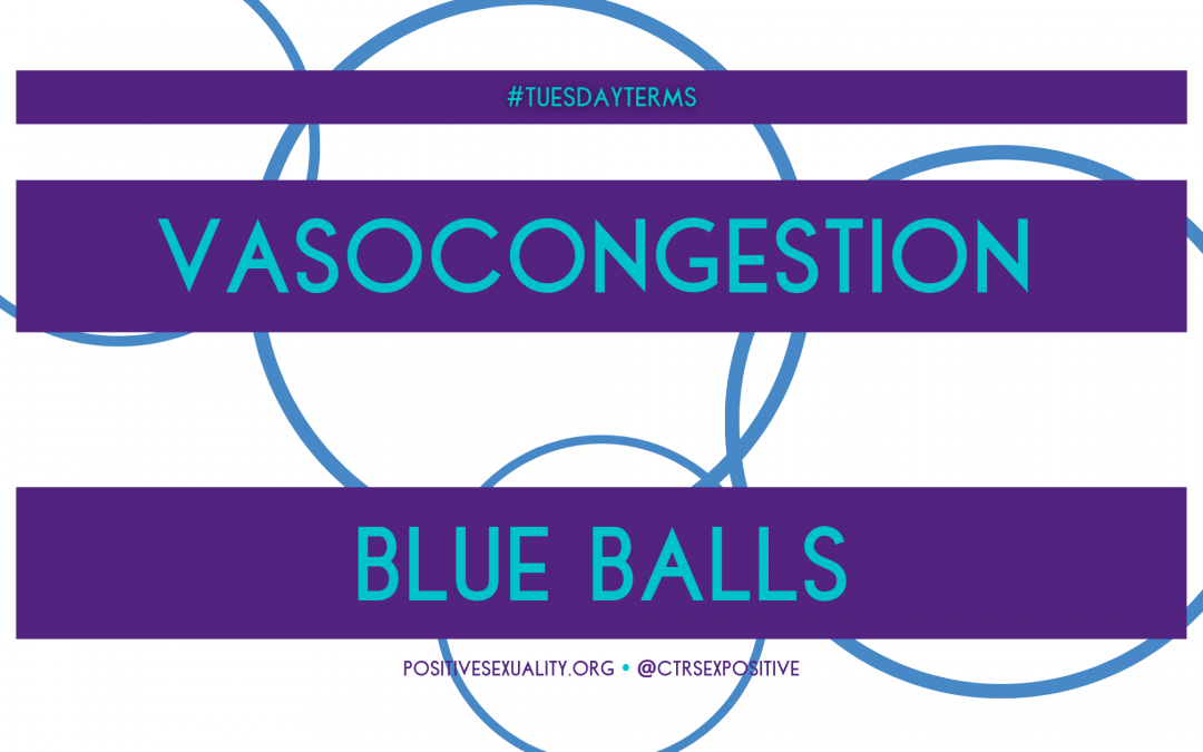 #TuesdayTerms: Blue Balls, Vasocongestion