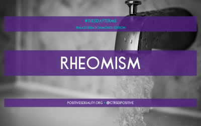#TuesdayTerms, Masturbation Month Edition: Rheomism